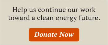 Help us continue our work toward a clean energy future. Donate now