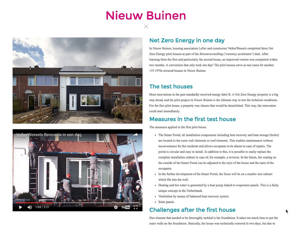 * After completing a few pilot homes in Nieuw Buinen, contractors got to the point where they could install a net-zero retrofit on a home in just one day! See: www.energiesprong.eu